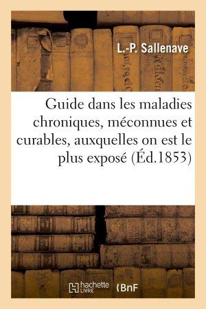 Guide dans les maladies chroniques, méconnues et curables, auxquelles on est le plus exposé - hachette livre / bnf - 9782013732970