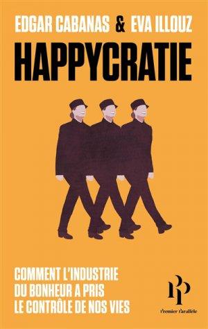 Happycratie : comment l'industrie du bonheur a pris le contrôle de nos vies--9791094841761