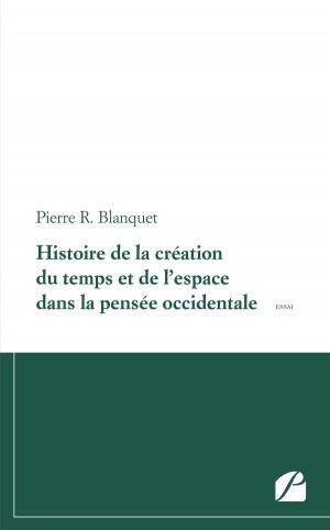 Histoire de la création du temps et de l'espace dans la pensée occidentale-du pantheon-9782754741781