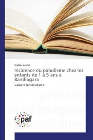 Incidence du paludisme chez les enfants de 1 à 5 ans à Bandiagara-presses académiques francophones-9783841623911