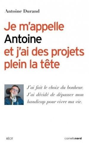 Je m'appelle Antoine et j'ai des projets plein la tête - carnets nord - 9782355362248