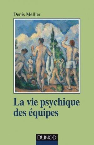 La vie psychique des équipes-dunod-9782100784912