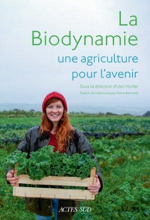 La biodynamie, une agriculture pour l'avenir - actes sud  - 9782330119423