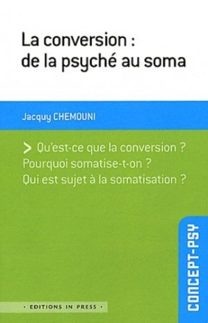 La conversion : de la psyché au soma - in press - 9782848352244