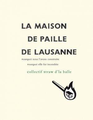 La maison de paille de Lausanne : pourquoi nous l'avons construite, pourquoi elle fut incendiée-la lenteur-9782952778091