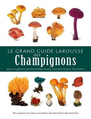 Le grand guide Larousse des champignons-larousse-9782035968470