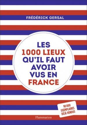 Les 1000 lieux qu'il faut avoir vus en France - Flammarion - 9782081471474