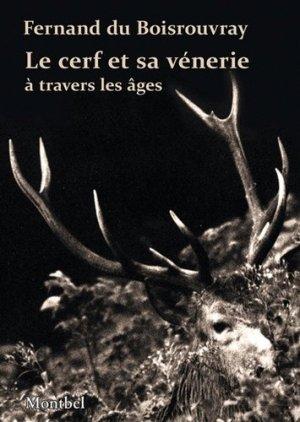 Le cerf et sa vénerie à travers les âges - montbel - 9782356531308
