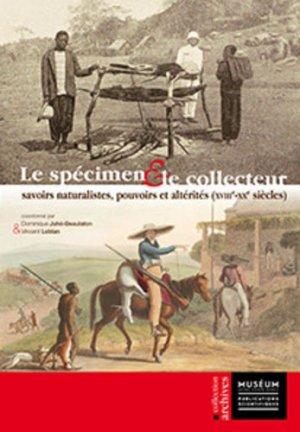 Le spécimen et le collecteur - Savoirs naturalistes, pouvoirs et altérités (XVIIIe-XXe siècles) - MNHN - 9782856538296