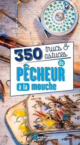 350 trucs et astuces du pecheur a la mouche-artemis-9782816012606