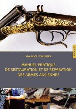 Manuel pratique de restauration et de réparation des armes anciennes - montbel - 9782356531179