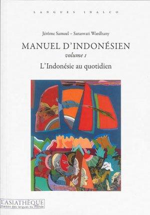 Manuel d'indonésien Volume 1 - L'Indonésie au Quotidien (2e édition)-asiathèque-9782360570683