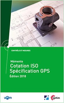 Mémento cotation ISO - Spécification GPS (Mise à jour 2018) (Réf : 4C16) - cetim - 9782368941577