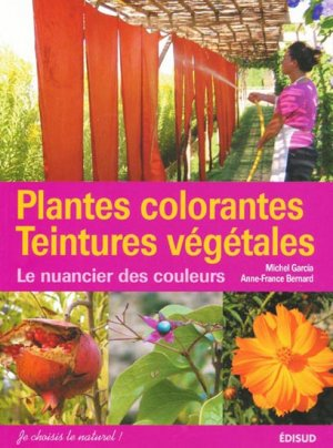 Plantes colorantes - Teintures végétales - edisud - 9782744906343
