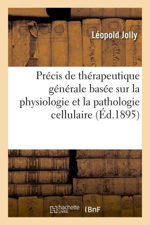 Précis de thérapeutique générale basée sur la physiologie et la pathologie cellulaire-hachette livre / bnf-9782013585880