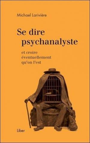Se dire psychanalyste et croire éventuellement qu'on l'est-liber canada-9782895786481