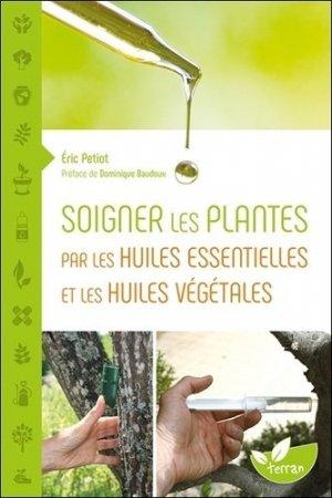 Soigner les plantes par les huiles essentielles et les huiles végétales - de terran - 9782359811094