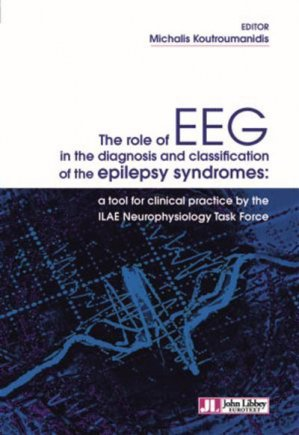 The role of EEG in the diagnosis and classification of the epilepsy syndrom : a tool for clinical practice by the ILAE neurophysiology task force-john libbey eurotext-9782742015627