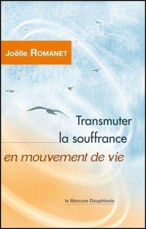 Transmuter la souffrance en mouvement de vie - le mercure dauphinois - 9782356624949
