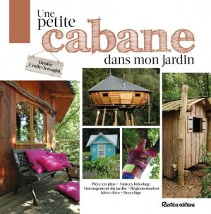 Une petite cabane dans mon jardin - rustica - 9782815308007