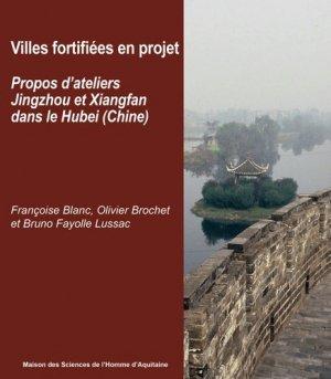 Villes fortifiées en projet - Propos d'ateliers Jingzhou et Xiangfan dans le Hubei, Chine-maison des sciences de l'homme d'aquitaine-9782858924752
