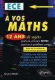 A vos maths ! 12 ans de sujets corrigés posés au concours EDHEC de 2004 à 2015 - ECE conforme au nouveau programme
