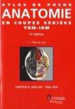 Atlas de poche d'Anatomie en coupes s�ri�es TDM-IRM Tome 1