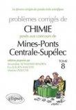 Chimie - Problèmes corrigés posés aux concours Mines / Ponts et Centrale / Supélec de 2009 à 2011 - tome 8