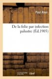 De la folie par infection palustre