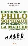 Dictionnaire philosophique et vagabond de la marche (et du marcheur)
