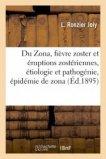 Du Zona, fièvre zoster et éruptions zostériennes, étiologie et pathogénie, épidémie de zona