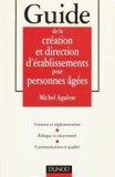Guide de la création et direction d'établissements pour personnes âgées