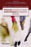 Guide pour la constitution d'une biobanque associée aux études épidémiologiques en population générale