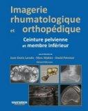 Imagerie rhumatologique et orthopédique Tome 3 - Ceinture pelvienne et membre inférieur