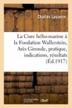 La Cure hélio-marine à la Fondation Wallerstein, Arès Gironde, pratique, indications, résultats