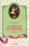 La roseraie de Joséphine et autres jardins merveilleux de l'Histoire
