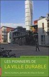 Les pionniers de la ville durable - Récits d'acteurs, portraits de villes en Europe