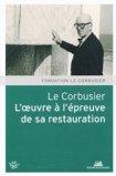 Le Corbusier, l'oeuvre à l'épreuve de sa restauration