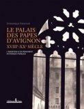 Le Palais des Papes d'Avignon XVIIIe-XXe si�cle