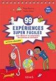 99 expériences super faciles pour découvrir et comprendre les sciences en s'amusant
