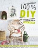 100 % DIY - 110 créations déco esprit nature