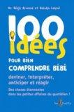 100 idées pour bien comprendre bébé