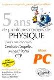5 ans de problèmes corrigés de physique posés aux concours Centrale/Supélec/Mines/Ponts/CCP