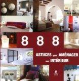 888 astuces pour aménager son intérieur