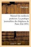 Manuel du médecin praticien. La pratique journalière des hôpitaux de Paris