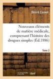 Nouveaux éléments de matière médicale, comprenant l'histoire des drogues simples d'origine Tome 2