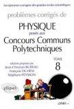 Problèmes corrigés de physique posés aux Concours Communs Polytechniques Tome 8