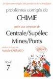 Problèmes corrigés de chimie posés aux Concours Centrale / Supélec - Mines / Ponts Tome 7