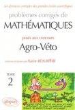 Problèmes corrigés de mathématiques posés aux concours Agro-Véto Tome 2