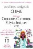 Problèmes corrigés de chimie posés aux Concours Communs Polytechniques (CCP) Tome 10